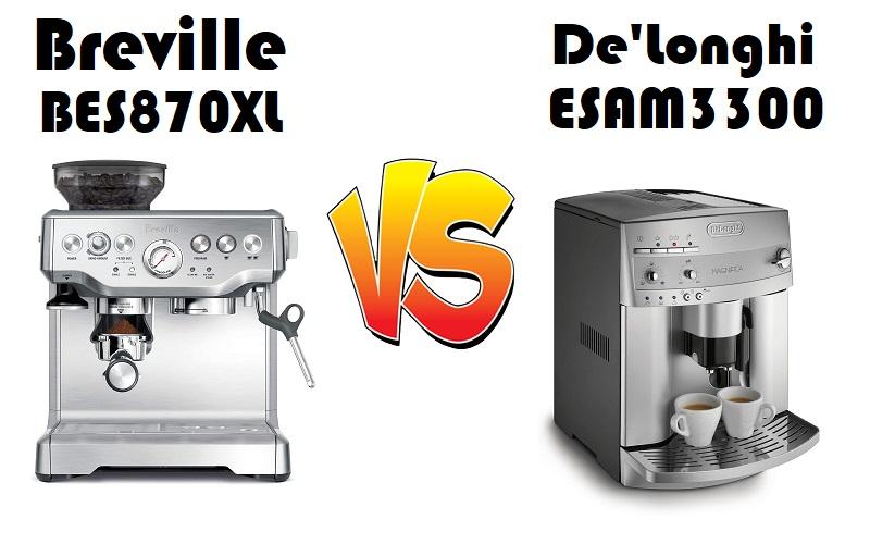 breville bes870xl vs delonghi esam 3300